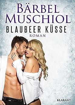Blaubeer Küsse. Erotischer Roman von [Muschiol, Bärbel]