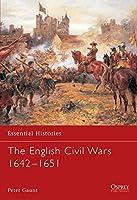The English Civil Wars 1642-1651 (Essential Histories)