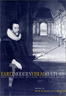 Early Modern Visual Culture: Representation, Race, and Empire in Renaissance England (New Cultural Studies)