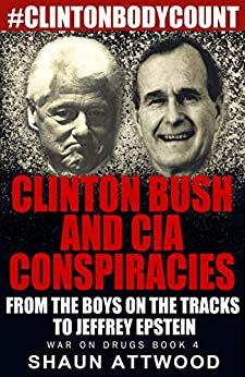 Clinton Bush and CIA Conspiracies: From The Boys on the Tracks to Jeffrey Epstein (War On Drugs Book 4) by [Shaun Attwood]