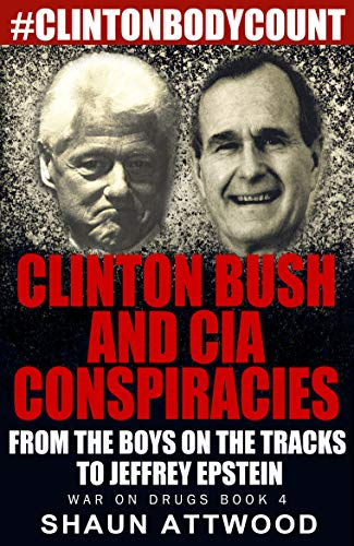 Clinton Bush and CIA Conspiracies: From The Boys on the Tracks to Jeffrey Epstein (War On Drugs Book 4)
