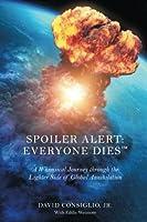Spoiler Alert Everybody Dies: A Whimsical Journey Through the Lighter Side of Global Annihilation