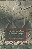 Perception And Action In Medieval Europe