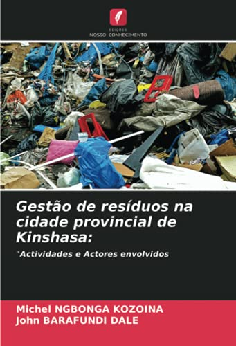 "Gestão de resíduos na cidade provincial de Kinshasa:: ""Actividades e Actores envolvidos (Portuguese Edition)"