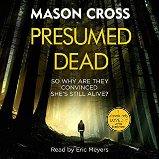 Presumed Dead                   By:                                                                                                                                 Mason Cross                               Narrated by:                                                                                                                                 Eric Meyers                      Length: 10 hrs and 55 mins     1 rating     Overall 4.0