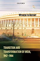 Witness To History: Transition and Transformation of India, 1947-1964