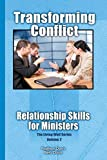 Transforming Conflict: Relationship Skills for Ministers (The Living Well Series) (Volume 2)