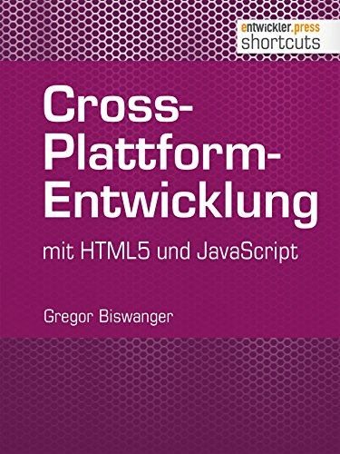 Cross-Plattform-Entwicklung mit HTML5 und JavaScript (shortcuts 107) (German Edition)