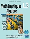 Mathématiques L3 - Algèbre - Cours complet avec 400 tests et exercices corrigés de Aviva Szpirglas (2009) Broché