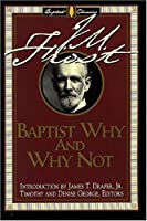 Baptist Why and Why Not (Library of Baptist Classics)