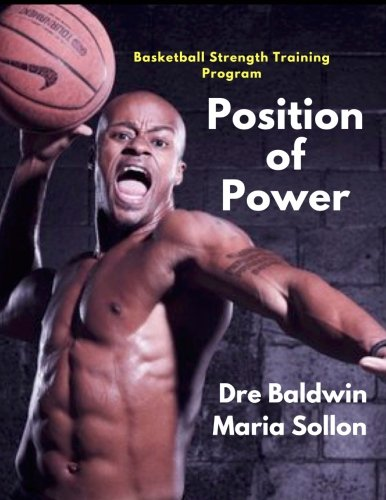 Position of Power: 10-Week In-Season & Off-Season Strength Training Program Specifically For Basketball Players
