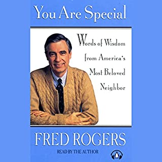 You Are Special     Words of Wisdom for All Ages from a Beloved Neighbor              By:                                                                                                                                 Fred Rogers                               Narrated by:                                                                                                                                 Fred Rogers                      Length: 1 hr and 32 mins     223 ratings     Overall 4.8