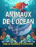 Animaux de l'océan Livre de Coloriage et D'activités: Livre de coloriage pour enfant sur le thème de l'océan: Poissons et mammifères marins à colorier