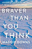 Braver Than You Think: Around the World on the Trip of My (Mother's) Lifetime