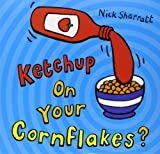 [Ketchup on Your Cornflakes?] [by: Nick Sharratt] - SCHOLASTIC - 20/02/2006