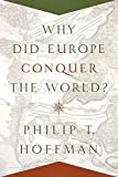 Why Did Europe Conquer the World?: 54 (The Princeton Economic History of the Western World, 54)