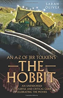 An A-Z of JRR Tolkien's The Hobbit: An Unendorsed, Colourful and Critical Guide Celebrating the Movies
