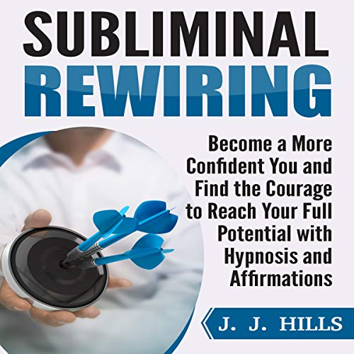 Subliminal Rewiring: Become a More Confident You and Find the Courage to Reach Your Full Potential with Hypnosis and Affirmations  By  cover art