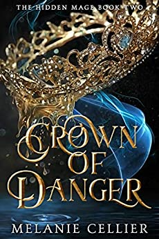 Crown of Danger (The Hidden Mage Book 2) by [Melanie Cellier]