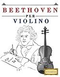 Beethoven per Violino: 10 Pezzi Facili per Violino Libro per Principianti