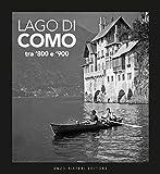 Lago di Como tra '800 e '900. Ediz. illustrata...