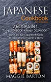Japanese Cookbook for Beginners: 2 Books in 1, Sushi Cookbook + Ramen Cookbook, Quick and Easy...