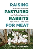 Raising Pastured Rabbits for Meat: An All-Natural, Humane, and Profitable Approach to Production on...