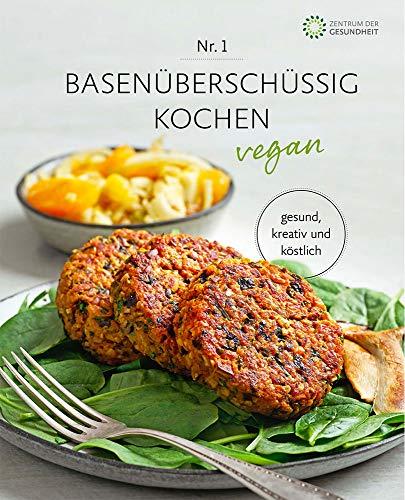 Basenüberschüssig kochen vegan - Nr. 1: vegan, kreativ und köstlich