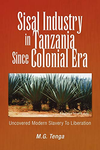 Sisal Industry in Tanzania Since Colonial Era: Uncovered Modern Slavery To Liberation