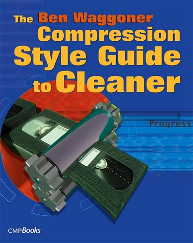Download The Ben Waggoner Compression Style Guide to Cleaner: Downloadable E-Book 1578202124