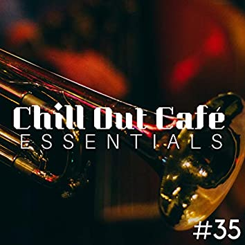 Chill Out Café Essentials #35 Romantic Sax and Smooth Jazz Vibes