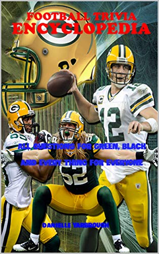 FOOTBALL TRIVIA ENCYCLOPEDIA: ALL QUESTIONS FOR GREEN, BLACK AND EVERY THING FOR EVERYONE (English Edition)