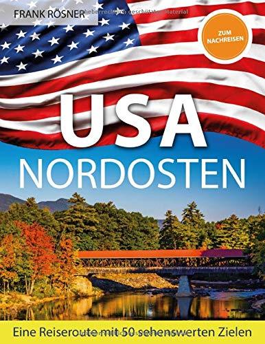 USA Nordosten: Eine Reiseroute mit 50 sehenswerten Zielen (ZUM NACHREISEN)