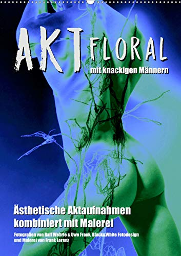 Aktfloral (Wandkalender 2021 DIN A2 hoch)