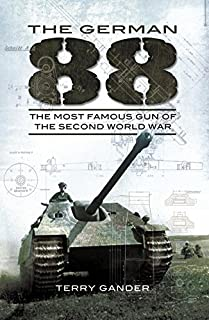 German 88: The Most Famous Gun of the Second World War