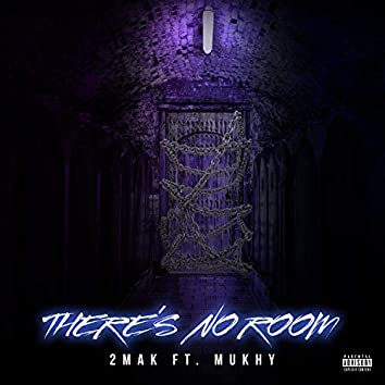 There's No Room (feat. Mukhy)