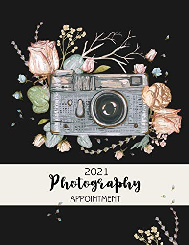2021 Photography Appointment: 2021 Weekly Appointment Planner, Appointment Book – Daily and Hourly Planner, Monday to Sunday, Blank Hourly for 13 Hours, 15 Minutes Time With Calendar Planner.