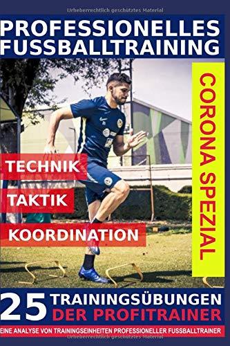 Professionelles Fussballtraining - 25 Trainingsübungen der Profitrainer – Corona-Spezial
