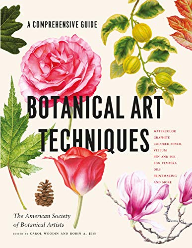 Botanical Art Techniques: A Comprehensive Guide to Watercolor, Graphite, Colored Pencil, Vellum,...
