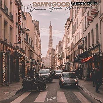 Damn Good Weekend