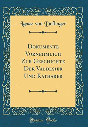 Dokumente Vornehmlich Zur Geschichte Der Valdesier Und Katharer (Classic Reprint)