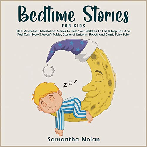Bedtime Stories for Kids: Best Mindfulness Meditations Stories to Help Your Children to Fall Asleep Fast and Feel Calm Now: Aesop's Fables, Stories of Unicorns, Robots and Classic Fairy Tales