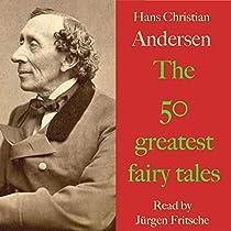 Hans Christian Andersen  The 50 greatest fairy tales
