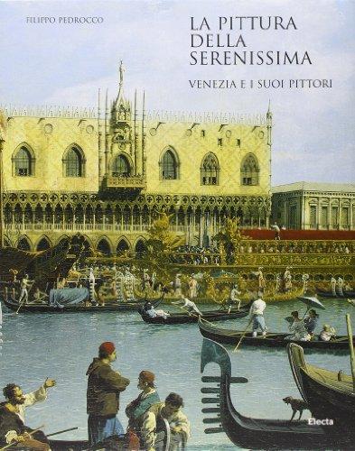 La pittura della Serenissima. Venezia e i suoi pittori. Ediz. illustrata