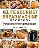 The Elite Gourmet Bread Machine Cookbook