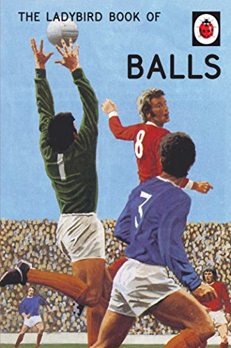 The Ladybird Book of Balls: The perfect gift for fans of the World Cup (Ladybirds for Grown-Ups) (English Edition)