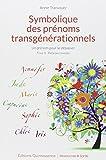 Symbolique des prénoms transgénérationnels Tome 2
