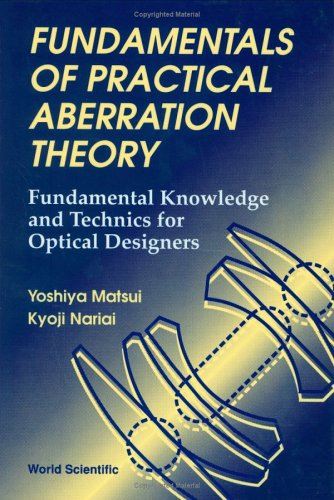 Fundamentals Of Practical Aberration Theory: Fundamental Knowledge And Technics For Optical Designers: Fundamental Knowledge and Techniques for Optical Designers