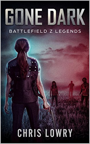 Gone Dark - a post apocalyptic young adult action adventure: Battlefield Z (Battlefield Z Legends Book 1) by [Chris Lowry]
