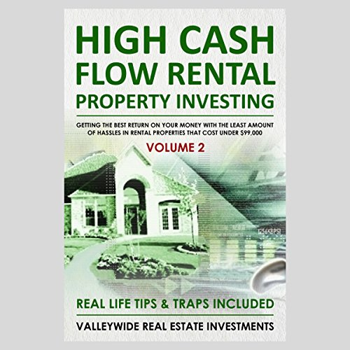High Cash Flow Rental Property Investing - Volume 2: Getting the Best Return on Your Money with the Least Hassles in Rental Properties That Cost Under $99,000 audiobook cover art